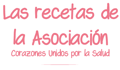 Las recetas de la Asociación Corazones  Unidos por la Salud